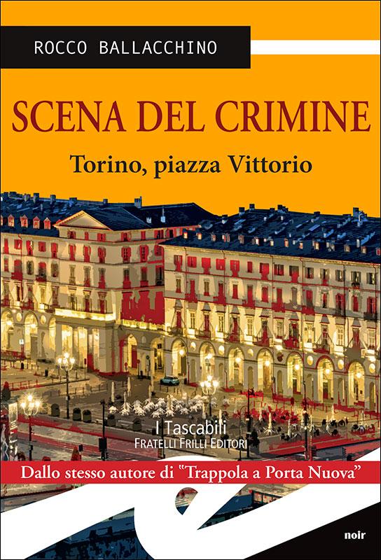 Scena del crimine Torino, piazza Vittorio di Rocco Ballacchino